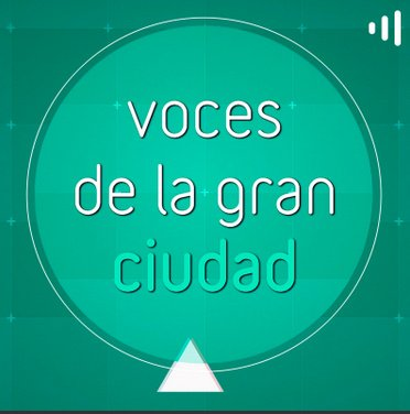 Podcast Voces de la gran ciudad
